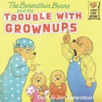 (The Berenstain Bears)and The Trouble With Grownups