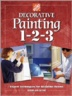 Decorative Painting 1-2-3: Expert Techniques for Beautiful Rooms Step-By-Step