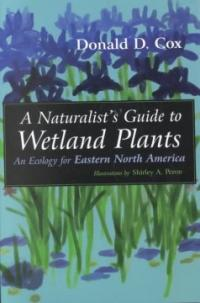 A naturalist's guide to wetland plants : an ecology for eastern North America