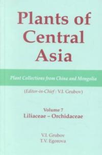 Plants of Central Asia : plant collections from China and Mongolia. v. 7,Liliaceae--Orchidaceae