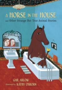 A Horse in the House and Other Strange but True Animal Stories (Hardcover ) (And Other Strange but True Animal Stories)