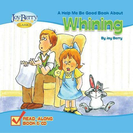 (A help me be good book about) whining
