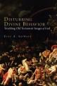 Disturbing divine behavior : Troubling Old Testament images of God