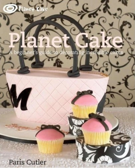 Planet Cake : A Beginner's Guide to Decorating Cakes and Cupcakes