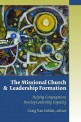 The missional church and leadership formation : helping congregations develop leadership capacity