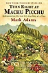 Turn Right at Machu Picchu: Rediscovering the Lost City One Step at a Time 표지