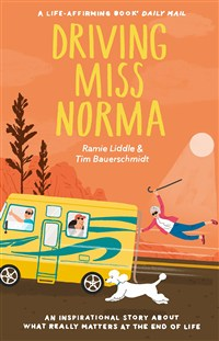 Driving Miss Norma : an inspirational true story about what really matters at the end of life
