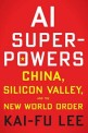 AI Superpowers (China, Silicon Valley, and the New World Order)