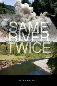Same river twice : the politics of dam removal and river restoration