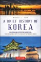 A Brief History of Korea (Isolation, War, Despotism and Revival: The Fascinating Story of a Resilient But Divided People)