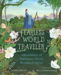 Fearless world traveler, Adventures of Marianne North, Botanical Artist 표지